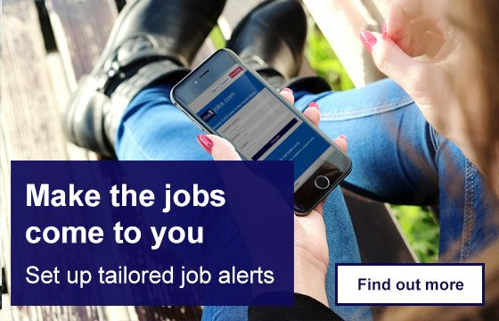 Make the jobs come to you. Set up tailored job alerts